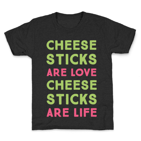 Cheese Sticks are Love. Cheese Sticks are Life Kids T-Shirt