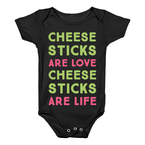 Cheese Sticks are Love. Cheese Sticks are Life Baby Onesy