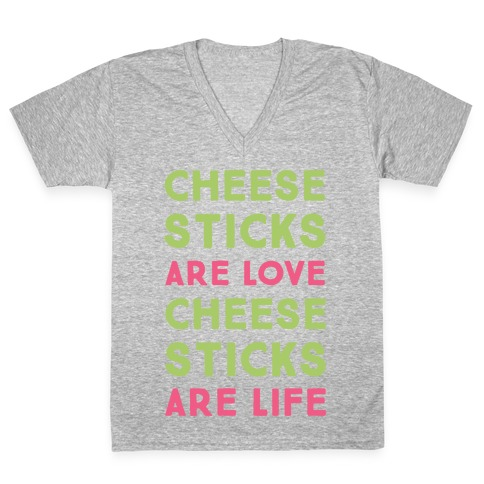 Cheese Sticks are Love. Cheese Sticks are Life V-Neck Tee Shirt