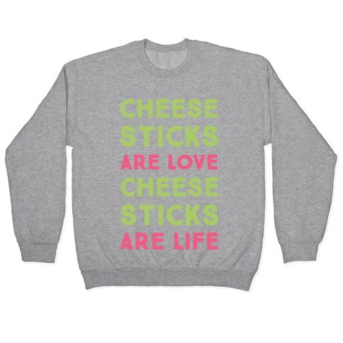 Cheese Sticks are Love. Cheese Sticks are Life Pullover