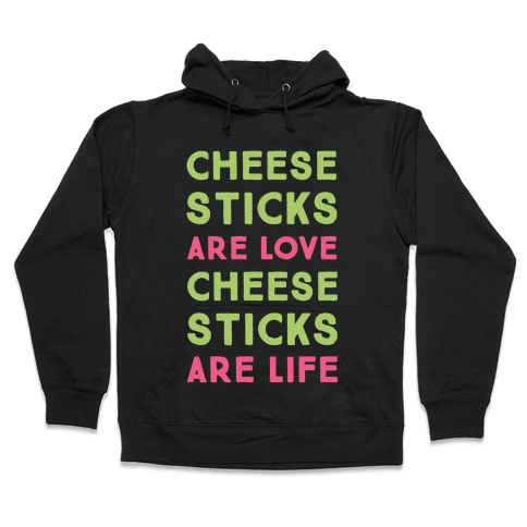 Cheese Sticks are Love. Cheese Sticks are Life Hooded Sweatshirt