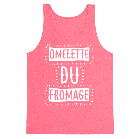 Omelette Du Fromage Tank Top