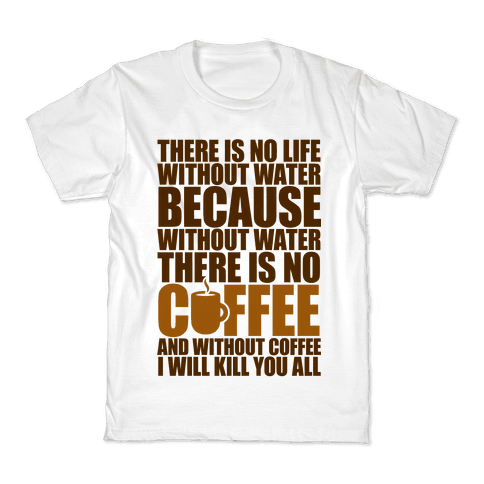 There Is No Life Without Water Kids T-Shirt