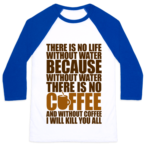 There Is No Life Without Water Baseball Tee