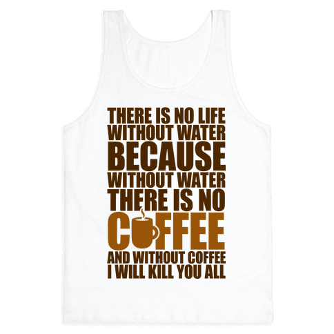 There Is No Life Without Water Tank Top