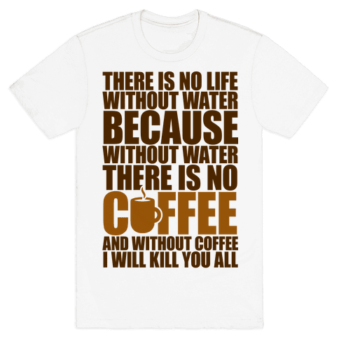 There Is No Life Without Water Mens T-Shirt