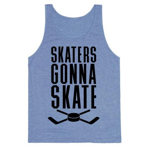 Skaters Gonna Skate Tank Top