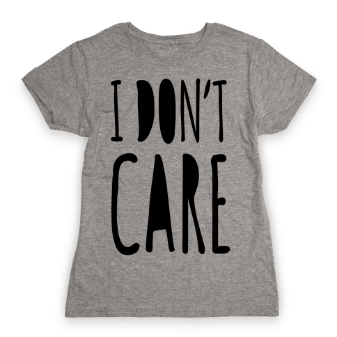 I Don't Care Womens T-Shirt