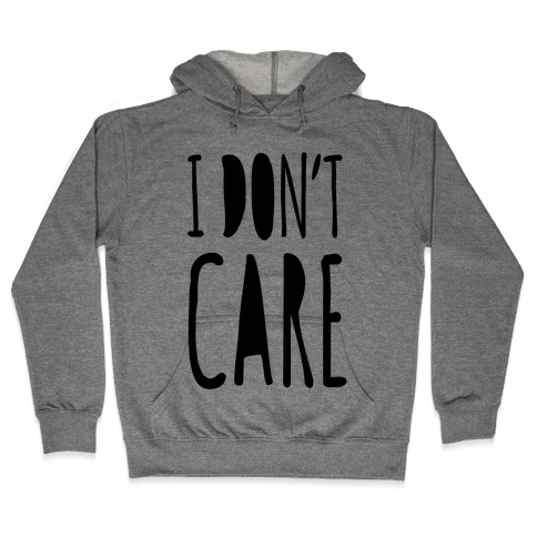 I Don't Care Hooded Sweatshirt