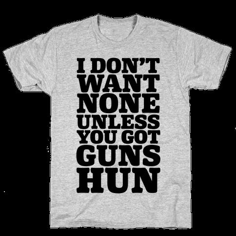I Don't Want None Unless You Got Guns Hun Mens T-Shirt