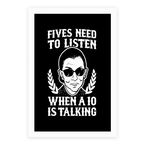 Fives Need to Listen When a 10 is Talking (RBG) Poster