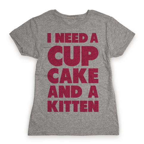 I Need a Cupcake and a Kitten Womens T-Shirt