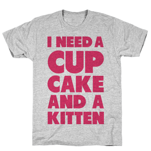 I Need a Cupcake and a Kitten Mens T-Shirt