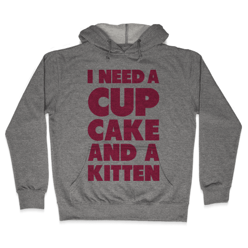 I Need a Cupcake and a Kitten Hooded Sweatshirt