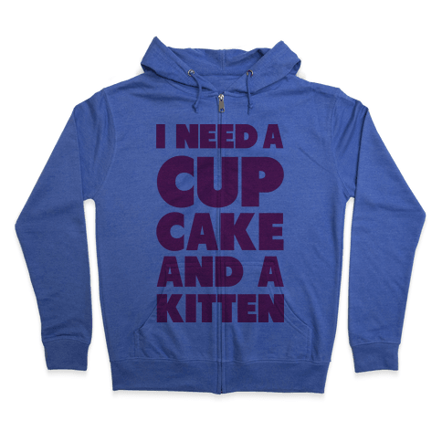 I Need a Cupcake and a Kitten Zip Hoodie