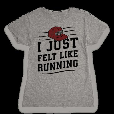 I Just Felt Like Running Womens T-Shirt