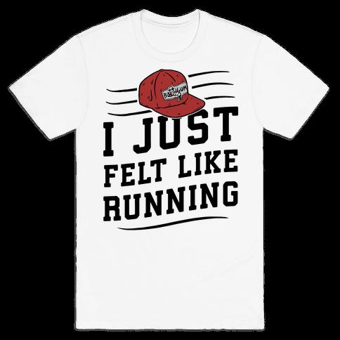 I Just Felt Like Running Mens T-Shirt