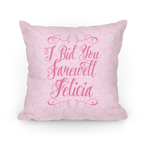 I Bid You Farewell Felicia Pillow