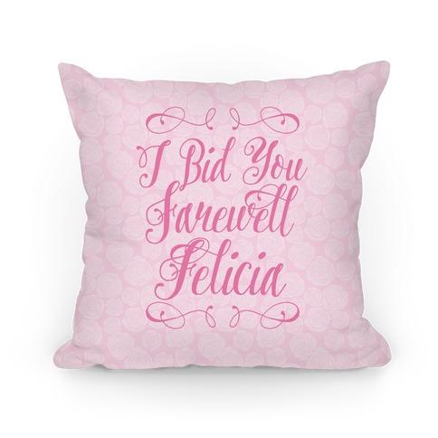 I Bid You Farewell Felicia Pillow