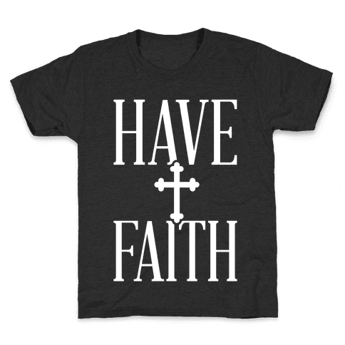 Have Faith Kids T-Shirt