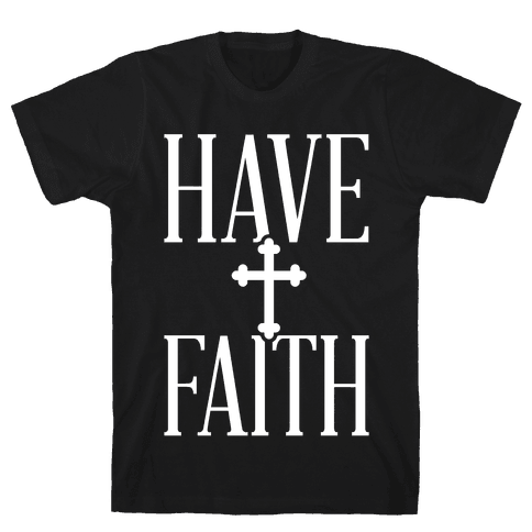Have Faith Mens T-Shirt