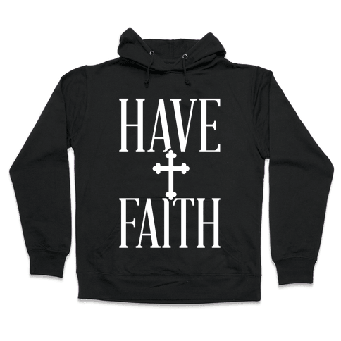 Have Faith Hooded Sweatshirt