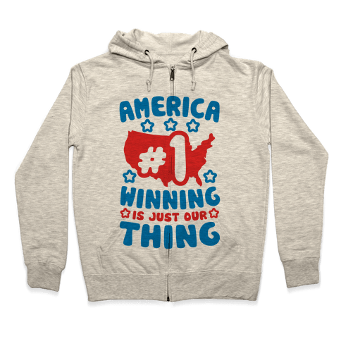 America: Winning Is Just Our Thing Zip Hoodie
