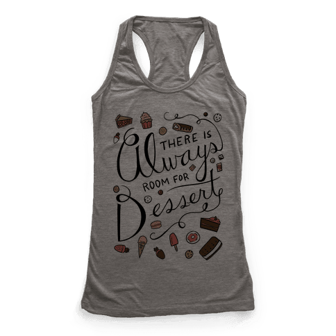 There Is Always Room For Dessert Racerback Tank Top