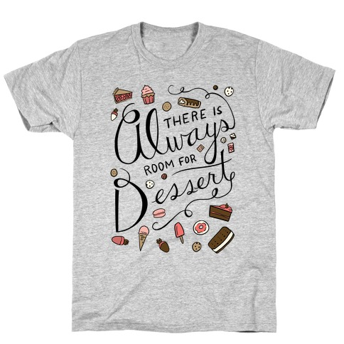 There Is Always Room For Dessert T-Shirt