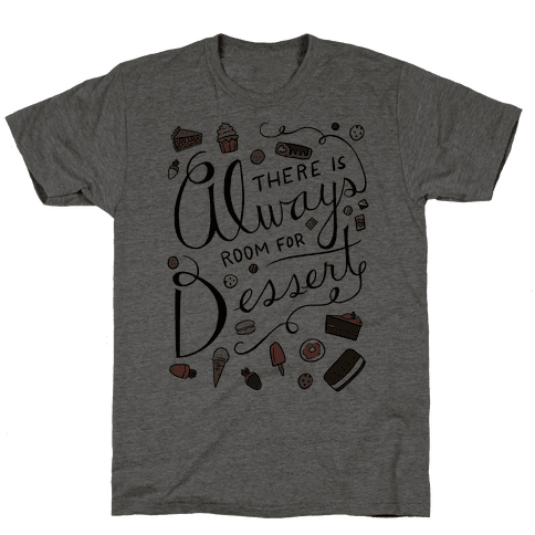 There Is Always Room For Dessert Mens T-Shirt
