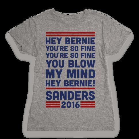 Hey Bernie You're So Fine You Blow My Mind Womens T-Shirt