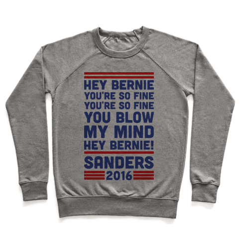 Hey Bernie You're So Fine You Blow My Mind Pullover