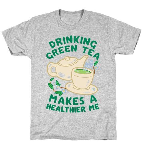 Drinking Green Tea Makes A Healthier Me T-Shirt