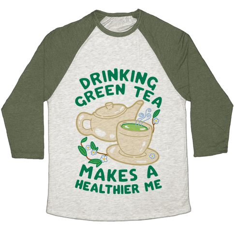 Drinking Green Tea Makes A Healthier Me Baseball Tee