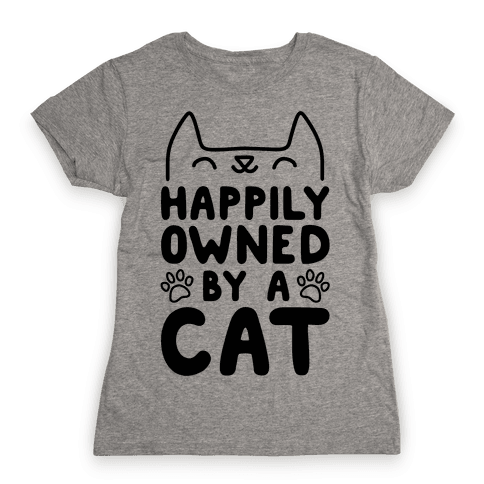 Happily Owned By A Cat Womens T-Shirt