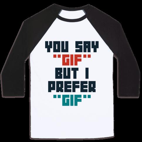 """You Say """"Gif"""" But I Prefer """"Gif"""" Baseball Tee"""