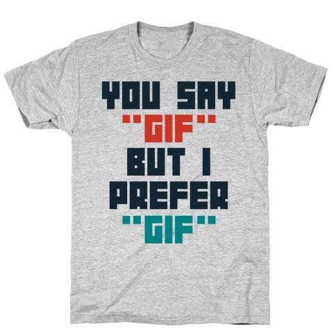 """You Say """"Gif"""" But I Prefer """"Gif"""" T-Shirt"""