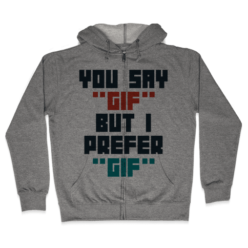 "You Say ""Gif"" But I Prefer ""Gif"" Zip Hoodie"