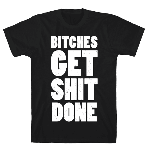 Bitches Get Shit Done (Dark Tank) Mens T-Shirt