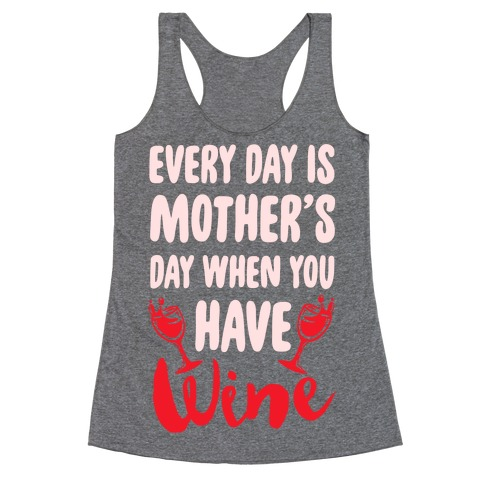 Every Day Is Mother's Day When You Have Wine Racerback Tank Top