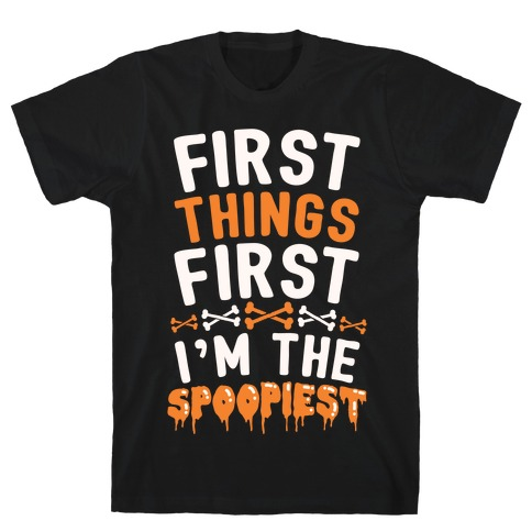 First Things First I'm The Spoopiest Mens T-Shirt