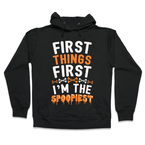 First Things First I'm The Spoopiest Hooded Sweatshirt