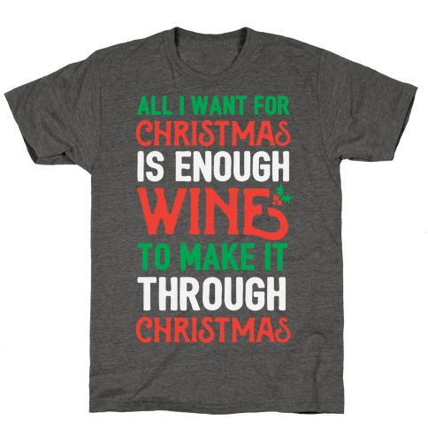All I Want For Christmas Is Enough Wine To Make It Through Christmas T-Shirt