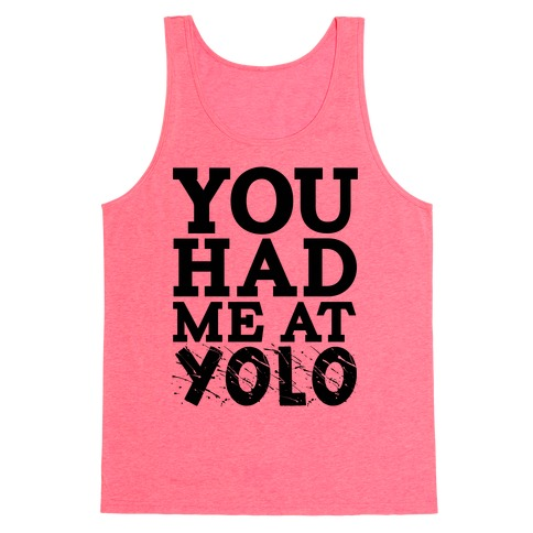 You Had Me at Yolo Tank Top