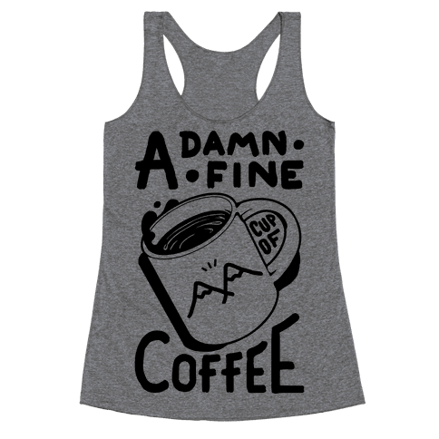 Twin Peaks Quote A Damn Fine Cup Of Coffee Racerback Tank Top