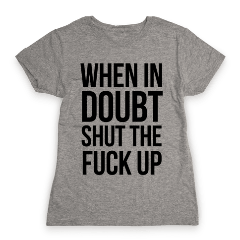When in Doubt.. Womens T-Shirt
