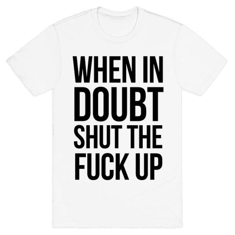 When in Doubt.. Mens T-Shirt