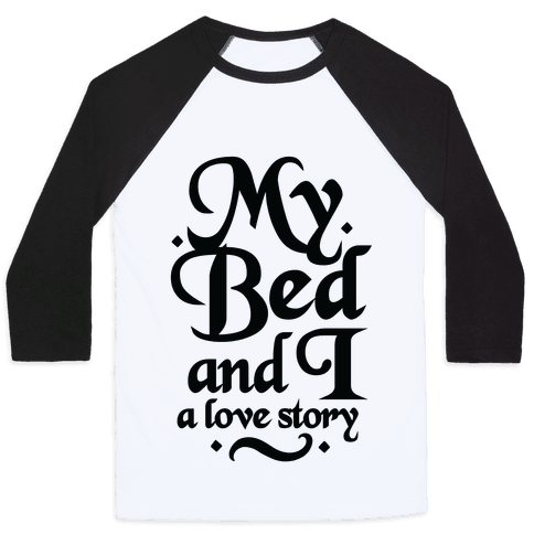 My Bed and I - A Love Story Baseball Tee