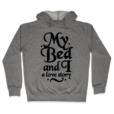 My Bed and I - A Love Story Hooded Sweatshirt