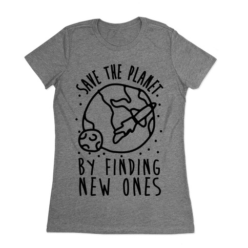 Save The Planet By Finding New Ones Womens T-Shirt